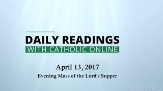 Daily Reading for Thursday, April 13th, 2017 - Evening Mass of the Lord