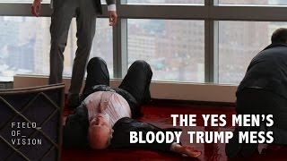 Field of Vision - The Yes Men's Bloody Trump Mess