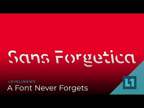 Level1 News October 12 2018: A Font Never Forgets