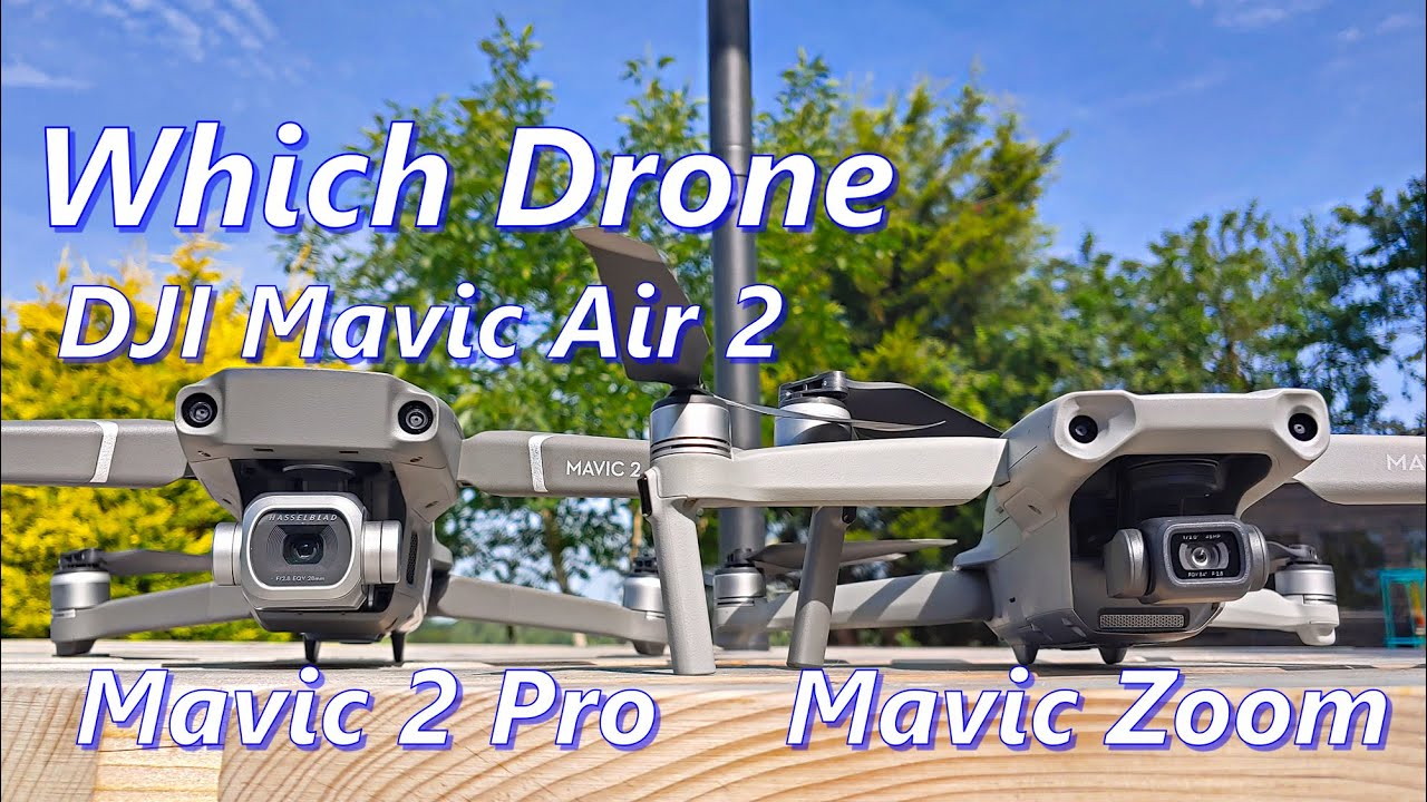 Which Drone?  DJI Mavic Air 2 or the 2 Pro or Mavic Zoom? Key Features & my Choice