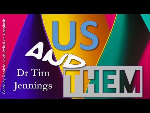Us and them - Dr Tim Jennings