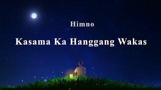 "Tagalog Christian Worship Song With Lyrics | ""Kasama Ka Hanggang Wakas"""