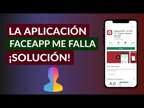 Por qué la Aplicación FaceApp NO me Funciona y me Falla - Solución