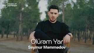 Seymur Memmedov - Olurem Yar