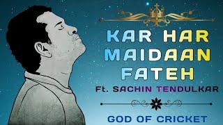 Kar Har Maidaan Fateh    Ft. Sachin Tendulkar   