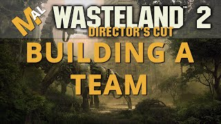 How To Build A Team - A Wasteland 2 Directors Cut Guide