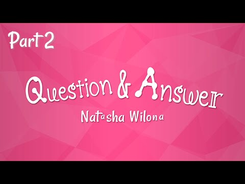 QnA With Natasha Wilona (Part 2)