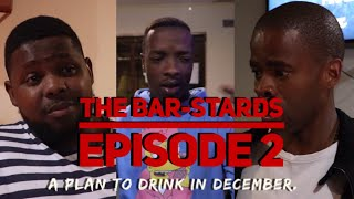 Download Skits By Sphe Comedy - THE BAR-STARDS Episode 2 - A Plan To Drink In December - Skits By Sphe