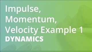 Impulse, Momentum, Velocity Example 1 | Dynamics