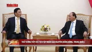 Tin Thời Sự Hôm Nay (22h - 7/12): Thủ Tướng Nguyễn Xuân Phúc Tiếp Chủ Tịch Tập Đoàn Trung Quốc
