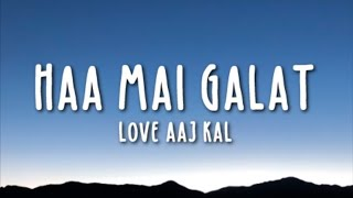 Haan Main Galat Lyrics - Love Aaj Kal Ft. Arijit Singh | Kartik, Sara | Pritam