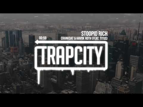 Crankdat & Havok Roth feat TITUS  Stoopid Rich