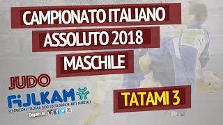 Judo Campionato Italiano Assoluto Maschile 2018 - TATAMI 3