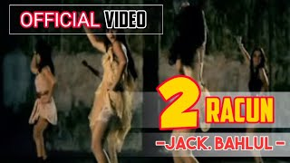 Video 2 Racun - Jack Bahlul ( Official Video ) download MP3, 3GP, MP4, WEBM, AVI, FLV Agustus 2018