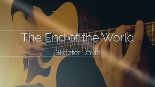 (Skeeter Davis) The End of the World (fingerstyle guitar cover)