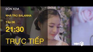 TRỰC TIẾP | TẬP 6: Nhà Trọ Balanha - Lâm và Hân chính thức làm đám cưới