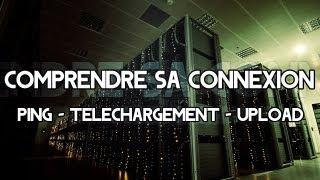COMPRENDRE SA CONNEXION INTERNET (Ping/Téléchargement/Upload)