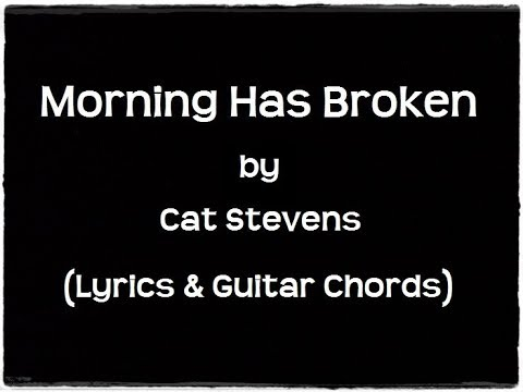 MORNING HAS BROKEN - Cat Stevens (Lyrics & Guitar Chords) - YouTube