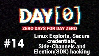 DAY[0] Episode #14 - Linux Exploits, Secure Credentials, Side-Channels and Election(SDK) hacking