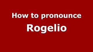 How to pronounce Rogelio (Colombian Spanish/Colombia)  - PronounceNames.com
