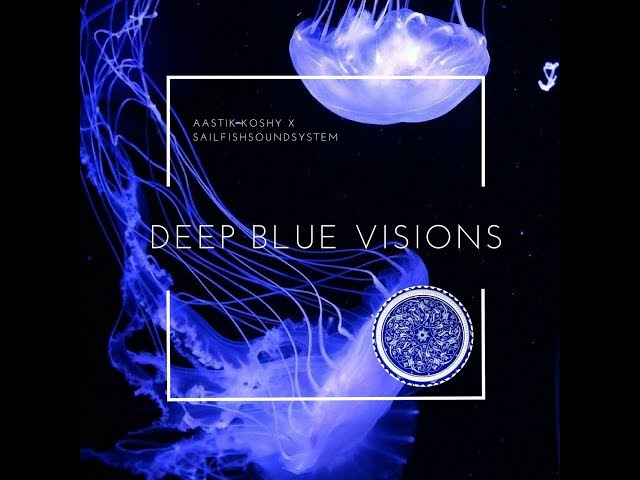 Aastik Koshy x Sailfish Soundsystem - Deep Blue Visions [ FULL ALBUM ]