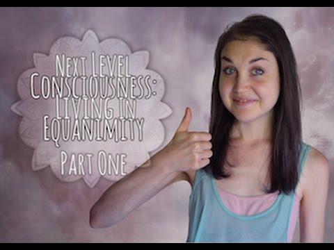 Next Level Consciousness: Stepping Into Equanimity