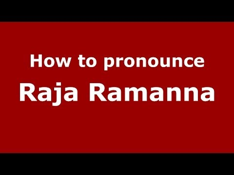 How to pronounce Raja Ramanna (Kannada/Bangalore, India) - PronounceNames.com