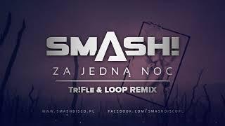 SMASH! - Za jedną noc (Tr!Fle & LOOP Remix) [2018 Official Audio]