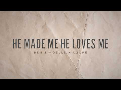 Ben & Noelle Kilgore - He Made Me He Loves Me (Official Audi