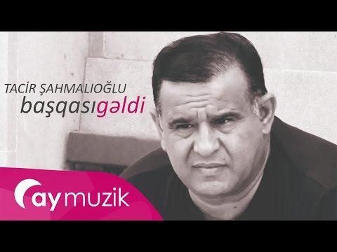 Tacir Şahmalıoğlu - Başqası Gəldi