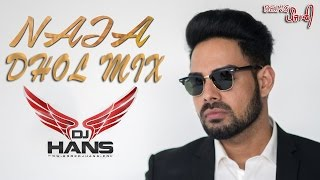 NaJa Pav Dharia (DHOL MIX) | DJ Hans | Latest Punjabi Remix Song 2017 | Naja Naja Mitran To Door