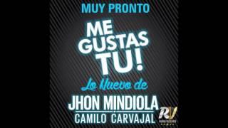 ME GUSTAS TU  JHON MINDIOLA  ( FEAT: PETER MANJARRES) & CAMILO CARVAJAL