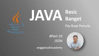 JAVA Basic Banget - Pas Buat Pemula - 10. JSON