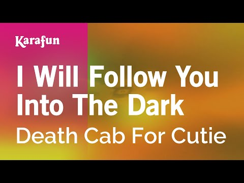 Karaoke I Will Follow You Into The Dark - Death Cab For Cutie *
