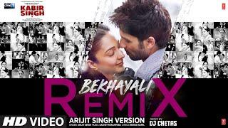 Remix: Bekhayali | Kabir Singh |Shahid K,Kiara A | Arijit Singh | Sachet-Parampara | DJ Chetas
