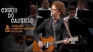 Nando Reis e Orquestra Petrobras Sinfônica - Cegos do Castelo