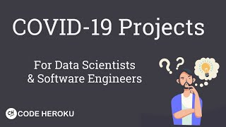 COVID-19 Projects for Data Scientists & Software Engineers