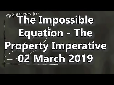 The Impossible Equation - The Property Imperative 02 March 2019