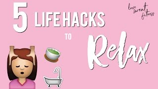 5 Life Hacks to Relax, De-Stress & Reduce Muscle Soreness