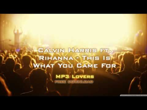Calvin Harris ft  Rihanna This Is What You Came For 320kbps MP3 free download link MP3 Lovers
