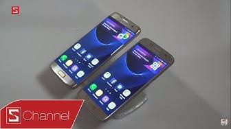 Schannel - Galaxy S7 và Galaxy S7 Edge khác nhau những gì ?