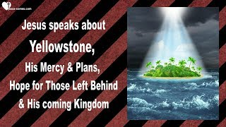 YELLOWSTONE, MY MERCY & PLANS, HOPE FOR THOSE LEFT BEHIND & MY KINGDOM ❤️ Love Letter from Jesus