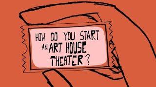 How Do You Start An Art-House Theater?...