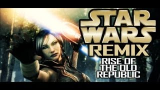 "Star Wars Remix SWTOR Theme - ""Rise of The Old Republic"""