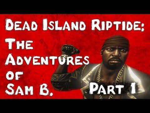 Dead Island Riptide: The Adventures of Sam B. Part 1