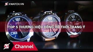 Top 5 các thương hiệu đồng hồ thời trang Ý