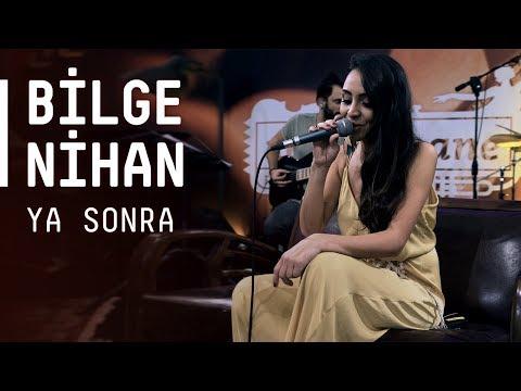 Bilge Nihan / @Akustikhane / Ya Sonra