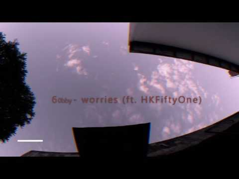 6obby - worries (ft. HKFiftyOne)