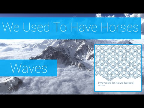 We Used To Have Horses - Waves
