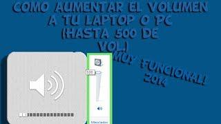 Como aumentar el volumen a tu Laptop o PC (Hasta 500 de Vol.) | 2014-2015